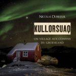 [Beau Livre] Kullorsuaq : Un village aux confins du Groenland, de Nicolas Dubreuil