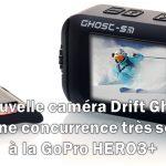 Drift innovation présente sa caméra Ghost-S, une concurrence très sérieuse à la GoPro HERO3+