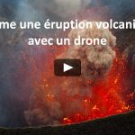 Il filme une éruption volcanique avec un drone