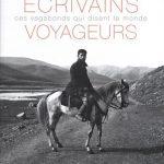 Ecrivains voyageurs : Ces vagabonds qui disent le monde
