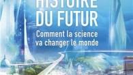 Un livre qui va vous montrerle monde de demain Faire surgir de la matière à partir du néant, créer des formes de vie inédites, exploiter l'énergie des étoiles, « terraformer […]