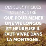 Des scientifiques ont montré que pour mener une vie longue et heureuse, il faut vivre dans la montagne
