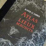 L'Atlas des lieux maudits : Pour préparer votre voyage dans des endroits étranges