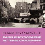 Le Paris du baron Haussmann photographié par Charles Marville