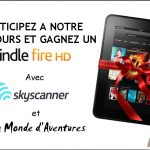 Grand Jeu-Concours : Gagnez un Kindle Fire HD avec Skyscanner.fr