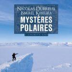 Livre : Mystères Polaires de Nicolas Dubreuil