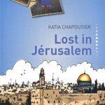 Lost in Jérusalem, de Katia Chapoutier – On ne va pas à Jérusalem par hasard