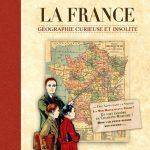 Une aventure dans la France géographique curieuse et insolite