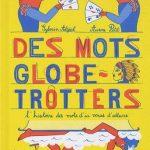 Des Mots Globe-Trotters, l'histoire des mots d'ici venus d'ailleurs