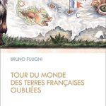 Voyages immobiles : Tour du monde des terres françaises oubliées