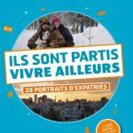Ils Sont Partis Vivre Ailleurs : 28 Portraits d'Expatries