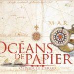 [Livre] Océans de Papier : Histoire des cartes marines, des périples antiques au GPS