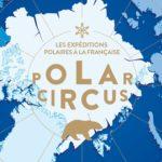 POLAR CIRCUS : Les expéditions polaires à la française