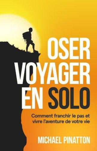 Oser Voyager En Solo Comment Franchir Le Pas Et Vivre L